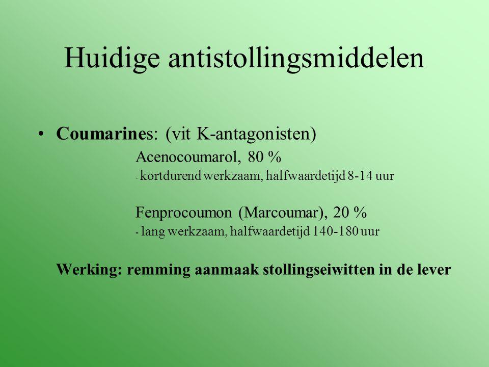 Huidige antistollingsmiddelen Coumarines: (vit K-antagonisten) Acenocoumarol, 80 % - kortdurend werkzaam, halfwaardetijd 8-14 uur Fenprocoumon (Marcou