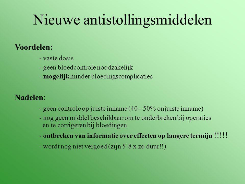 Nieuwe antistollingsmiddelen Voordelen: - vaste dosis - geen bloedcontrole noodzakelijk - mogelijk minder bloedingscomplicaties Nadelen: - geen contro
