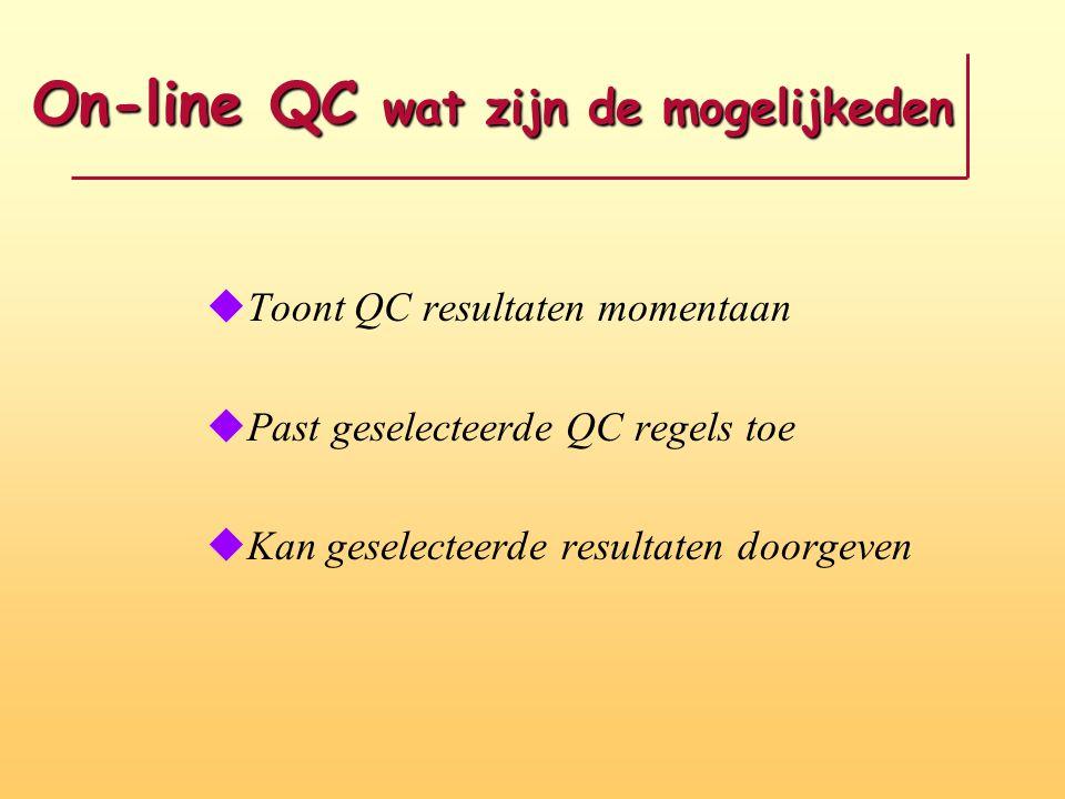 On-line QC wat zijn de mogelijkeden uToont QC resultaten momentaan uPast geselecteerde QC regels toe uKan geselecteerde resultaten doorgeven