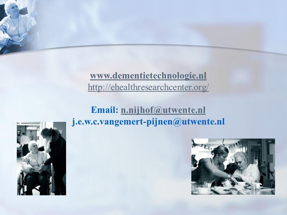www.dementietechnologie.nl http://ehealthresearchcenter.org/ Email: n.nijhof@utwente.nln.nijhof@utwente.nl j.e.w.c.vangemert-pijnen@utwente.nl