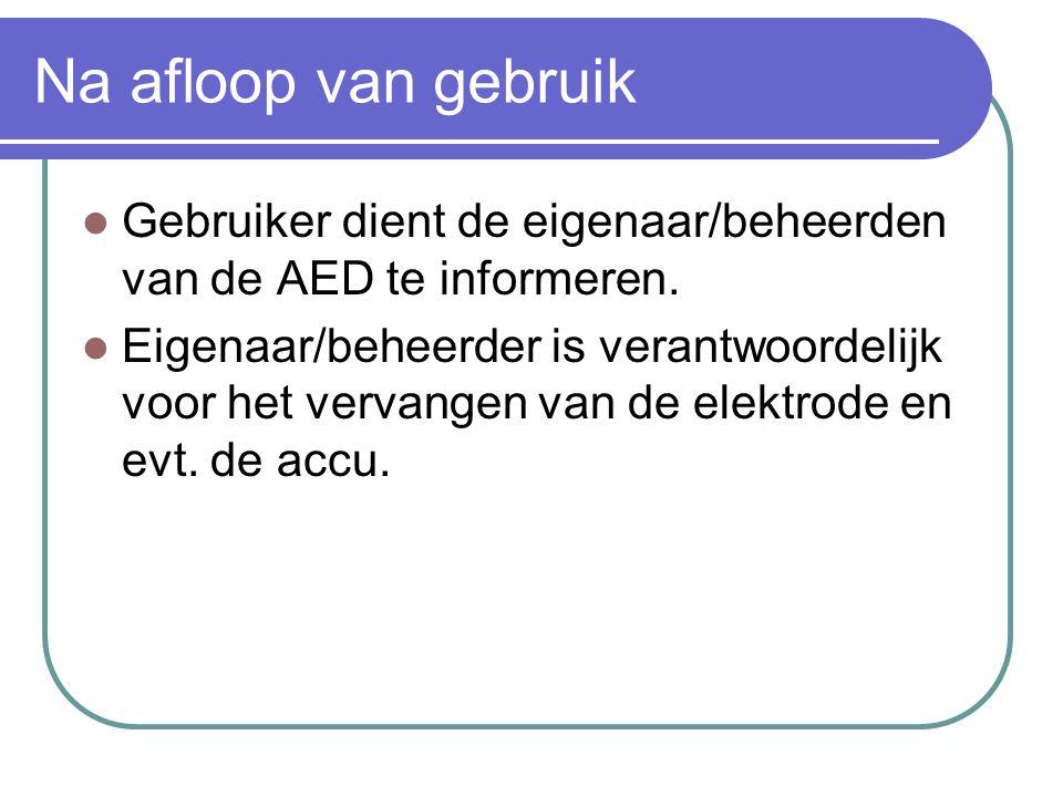 Na afloop van gebruik Gebruiker dient de eigenaar/beheerden van de AED te informeren. Eigenaar/beheerder is verantwoordelijk voor het vervangen van de