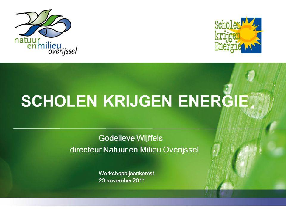 SCHOLEN KRIJGEN ENERGIE Godelieve Wijffels directeur Natuur en Milieu Overijssel Workshopbijeenkomst 23 november 2011