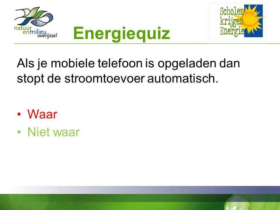 Energiequiz Als je mobiele telefoon is opgeladen dan stopt de stroomtoevoer automatisch.
