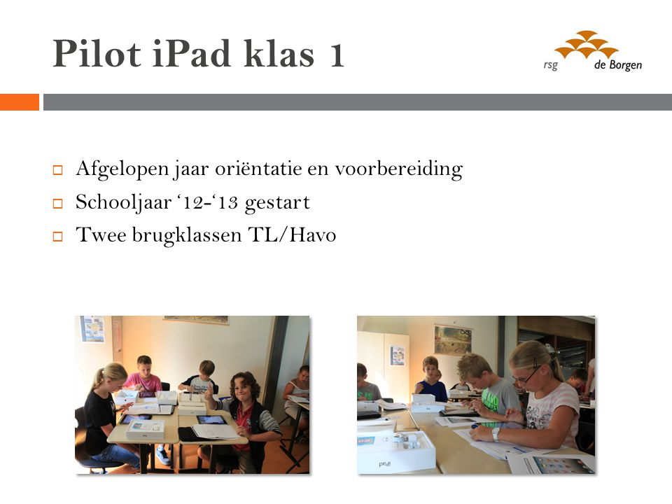 Pilot iPad klas 1  Afgelopen jaar oriëntatie en voorbereiding  Schooljaar '12-'13 gestart  Twee brugklassen TL/Havo