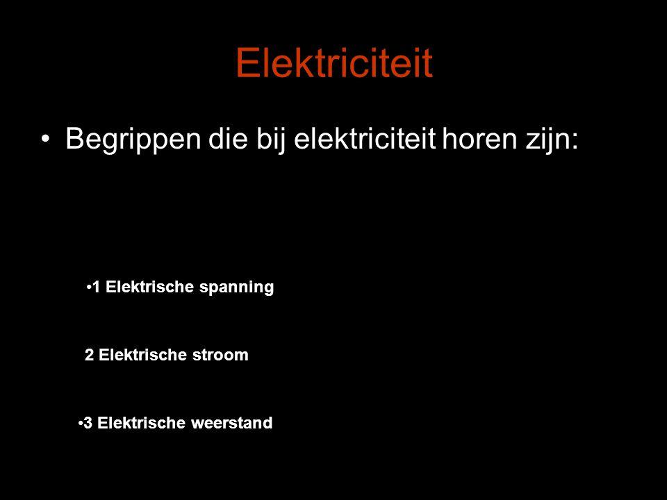 Elektriciteit Begrippen die bij elektriciteit horen zijn: 1 Elektrische spanning 2 Elektrische stroom 3 Elektrische weerstand
