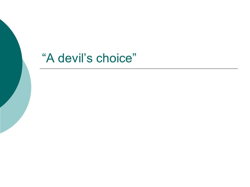 A devil's choice