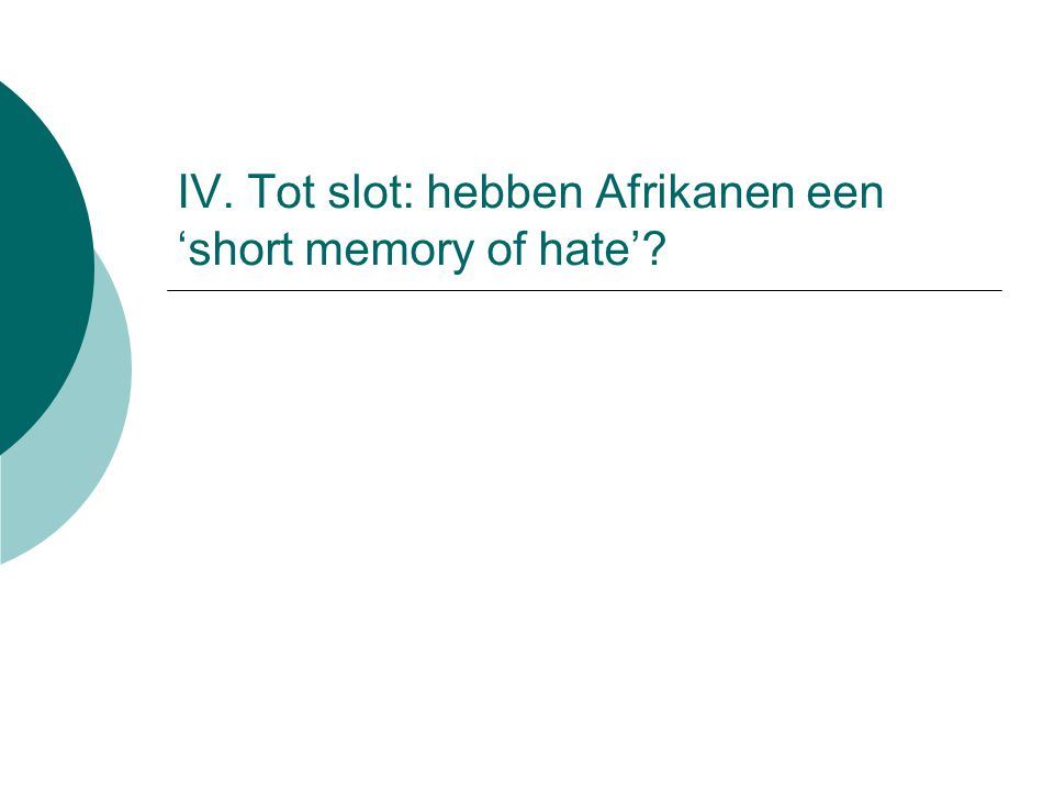IV. Tot slot: hebben Afrikanen een 'short memory of hate'?