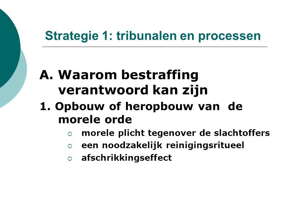 Strategie 1: tribunalen en processen A. Waarom bestraffing verantwoord kan zijn 1.