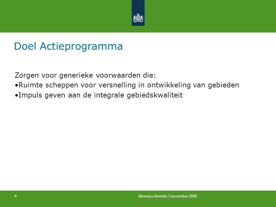 4 Monique Arnolds 3 november 2009 Doel Actieprogramma Zorgen voor generieke voorwaarden die: Ruimte scheppen voor versnelling in ontwikkeling van gebi