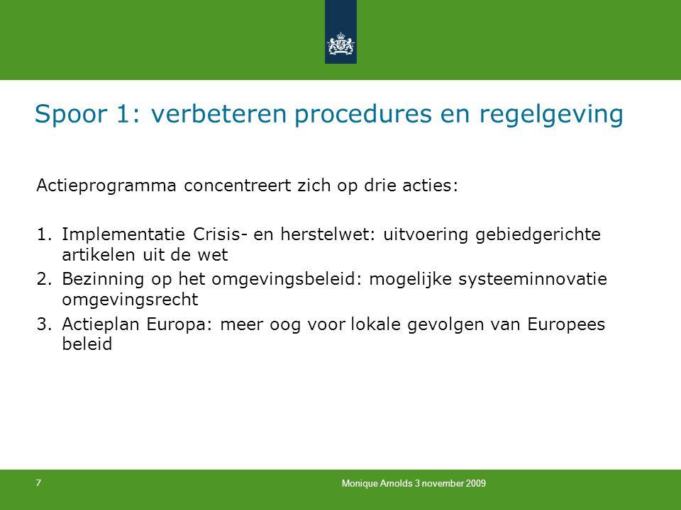 7 Monique Arnolds 3 november 2009 Spoor 1: verbeteren procedures en regelgeving Actieprogramma concentreert zich op drie acties: 1.Implementatie Crisi