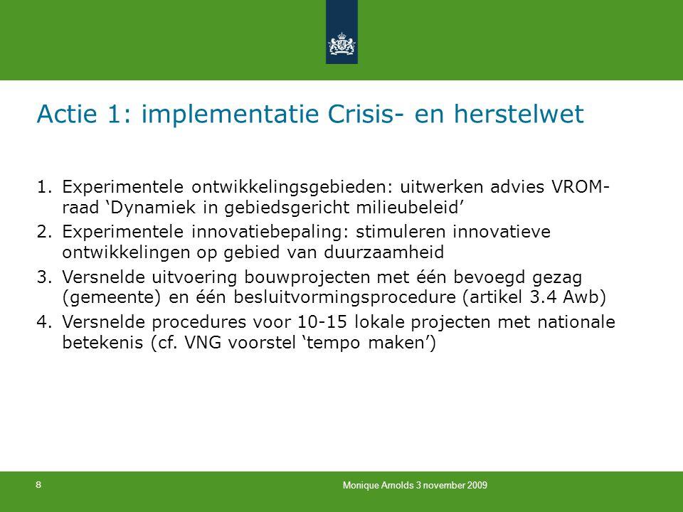 8 Monique Arnolds 3 november 2009 Actie 1: implementatie Crisis- en herstelwet 1.Experimentele ontwikkelingsgebieden: uitwerken advies VROM- raad 'Dyn