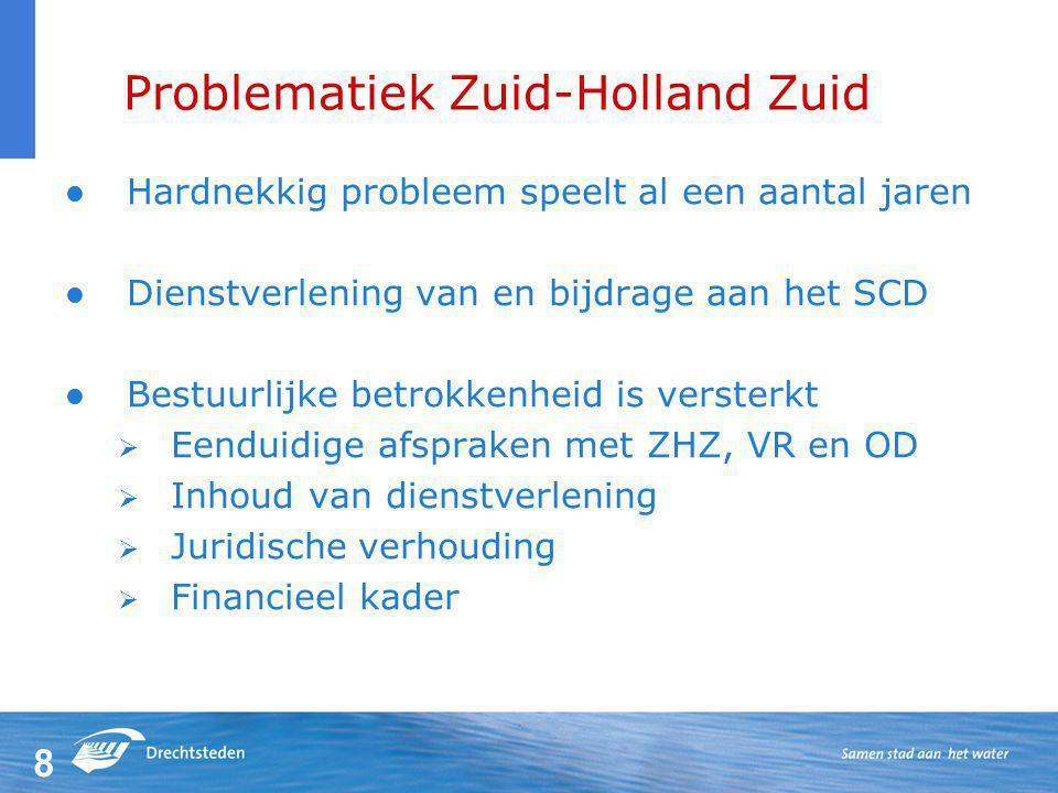 8 Problematiek Zuid-Holland Zuid Hardnekkig probleem speelt al een aantal jaren Dienstverlening van en bijdrage aan het SCD Bestuurlijke betrokkenheid is versterkt  Eenduidige afspraken met ZHZ, VR en OD  Inhoud van dienstverlening  Juridische verhouding  Financieel kader