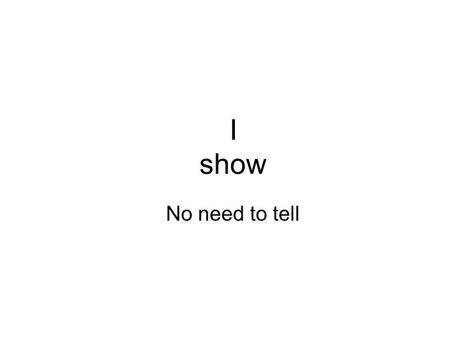 I show No need to tell