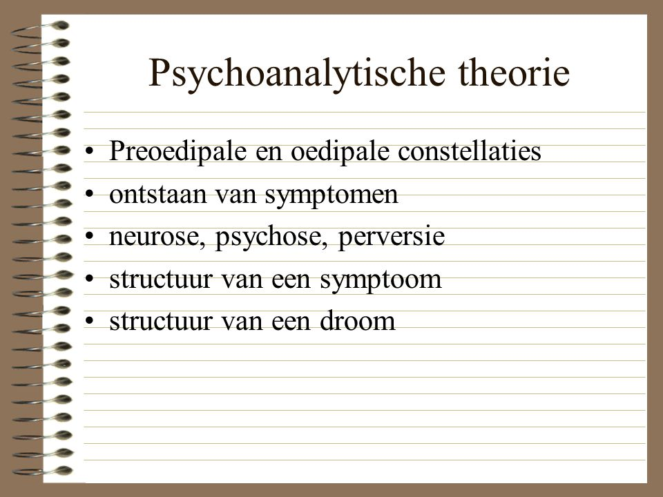 Psychoanalytische theorie Preoedipale en oedipale constellaties ontstaan van symptomen neurose, psychose, perversie structuur van een symptoom structu