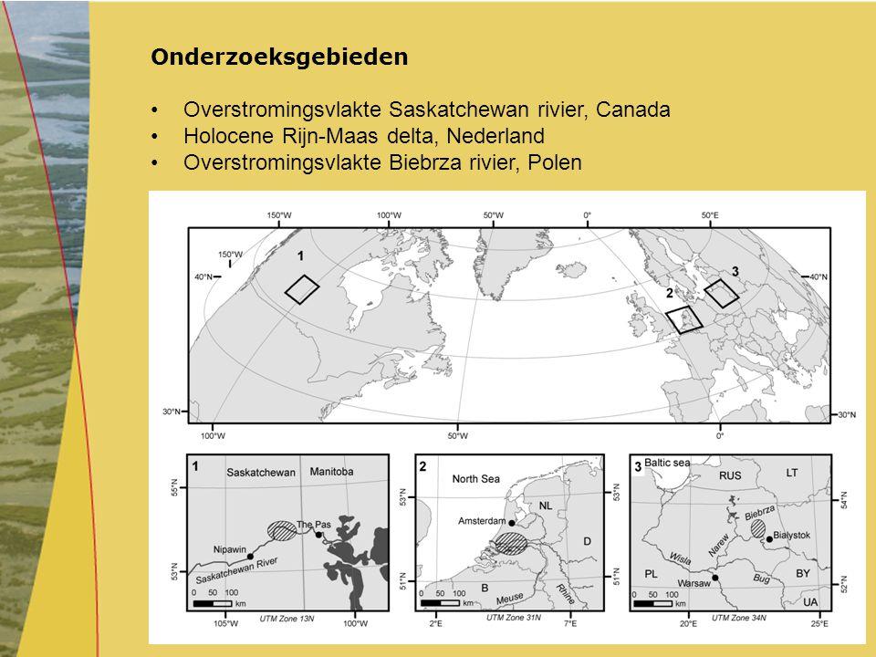 Onderzoeksgebieden Overstromingsvlakte Saskatchewan rivier, Canada Holocene Rijn-Maas delta, Nederland Overstromingsvlakte Biebrza rivier, Polen