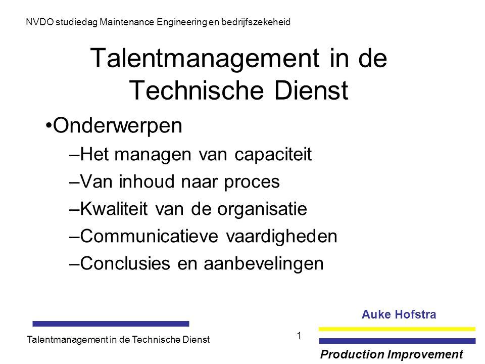 Auke Hofstra Production Improvement NVDO studiedag Maintenance Engineering en bedrijfszekeheid Talentmanagement in de Technische Dienst 1 Onderwerpen