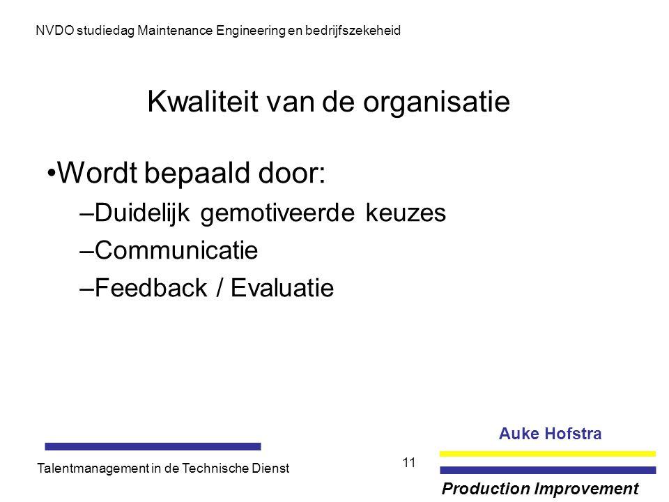 Auke Hofstra Production Improvement NVDO studiedag Maintenance Engineering en bedrijfszekeheid Talentmanagement in de Technische Dienst 11 Kwaliteit v
