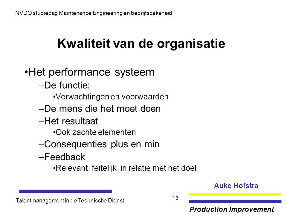 Auke Hofstra Production Improvement NVDO studiedag Maintenance Engineering en bedrijfszekeheid Talentmanagement in de Technische Dienst 13 Kwaliteit v