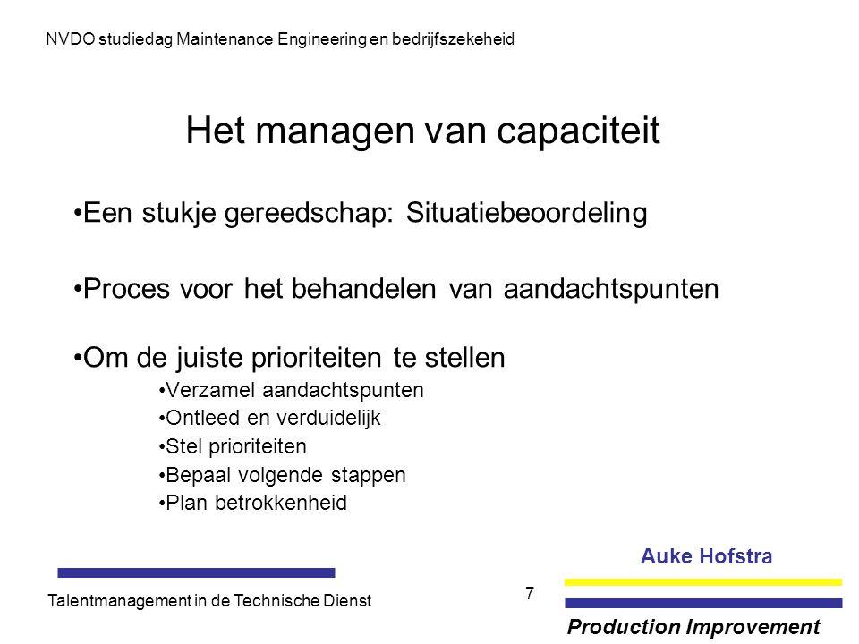 Auke Hofstra Production Improvement NVDO studiedag Maintenance Engineering en bedrijfszekeheid Talentmanagement in de Technische Dienst 7 Het managen