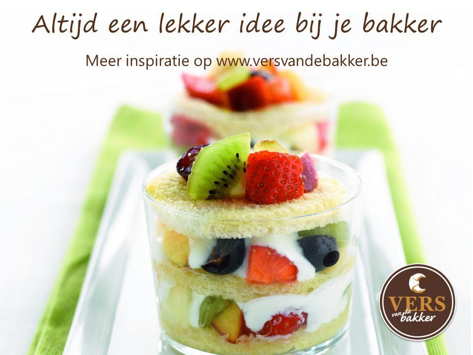 Meer inspiratie op www.versvandebakker.be Altijd een lekker idee bij je bakker
