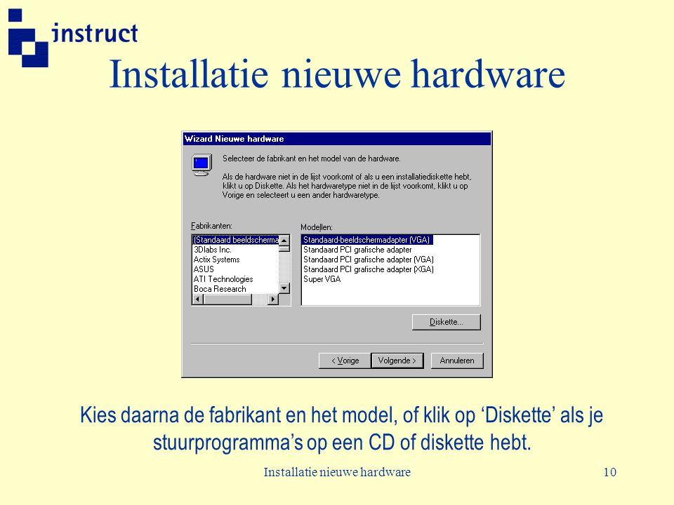 Installatie nieuwe hardware10 Installatie nieuwe hardware Kies daarna de fabrikant en het model, of klik op 'Diskette' als je stuurprogramma's op een CD of diskette hebt.
