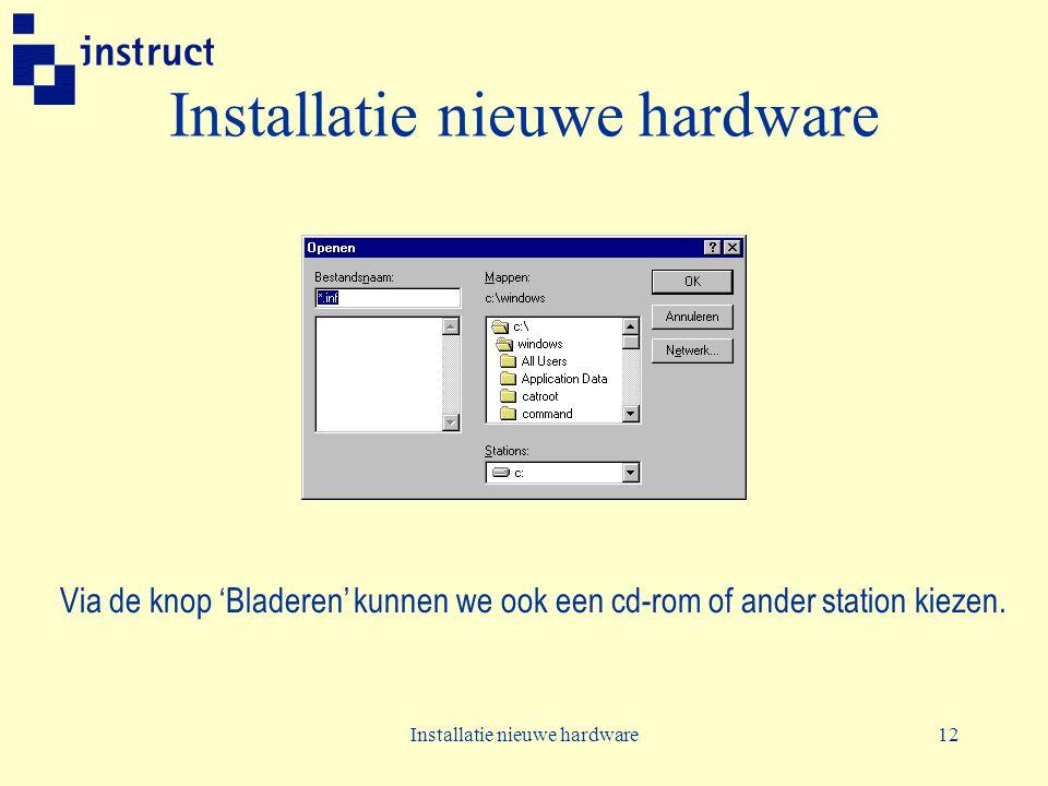 Installatie nieuwe hardware12 Installatie nieuwe hardware Via de knop 'Bladeren' kunnen we ook een cd-rom of ander station kiezen.