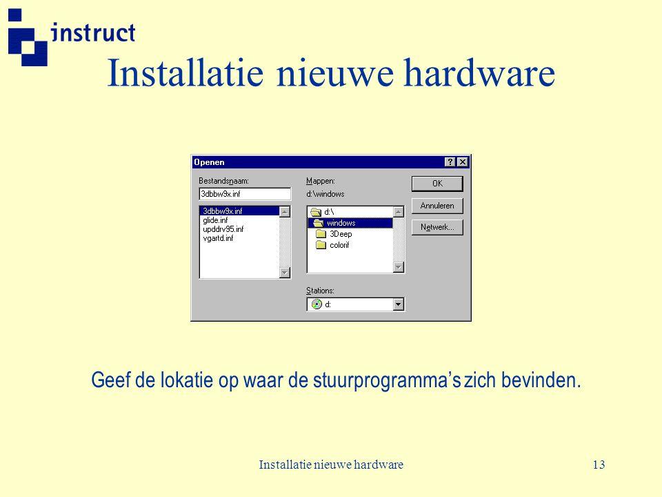 Installatie nieuwe hardware13 Installatie nieuwe hardware Geef de lokatie op waar de stuurprogramma's zich bevinden.