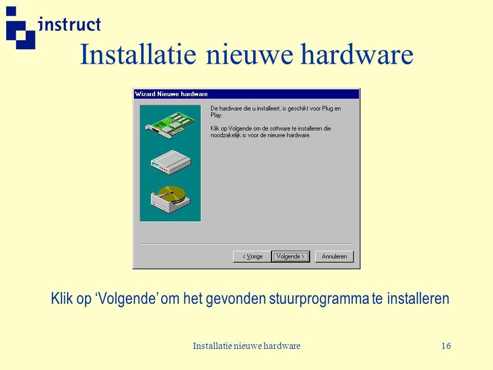 Installatie nieuwe hardware16 Installatie nieuwe hardware Klik op 'Volgende' om het gevonden stuurprogramma te installeren