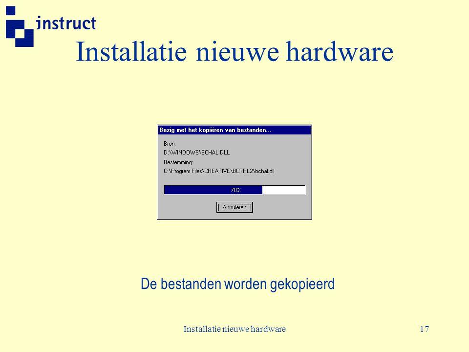Installatie nieuwe hardware17 Installatie nieuwe hardware De bestanden worden gekopieerd