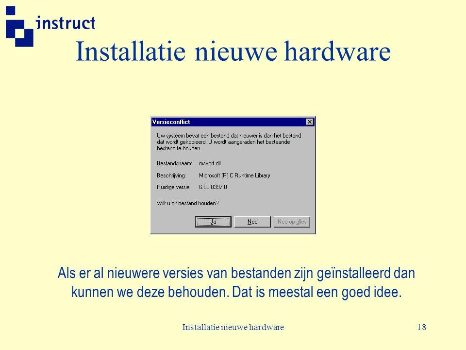 Installatie nieuwe hardware18 Installatie nieuwe hardware Als er al nieuwere versies van bestanden zijn geïnstalleerd dan kunnen we deze behouden. Dat