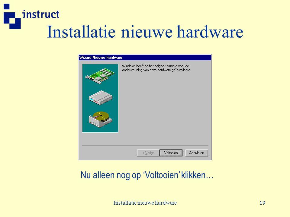Installatie nieuwe hardware19 Installatie nieuwe hardware Nu alleen nog op 'Voltooien' klikken…