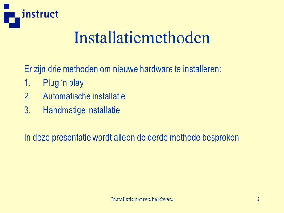 2 Installatiemethoden Er zijn drie methoden om nieuwe hardware te installeren: 1.Plug 'n play 2.Automatische installatie 3.Handmatige installatie In deze presentatie wordt alleen de derde methode besproken