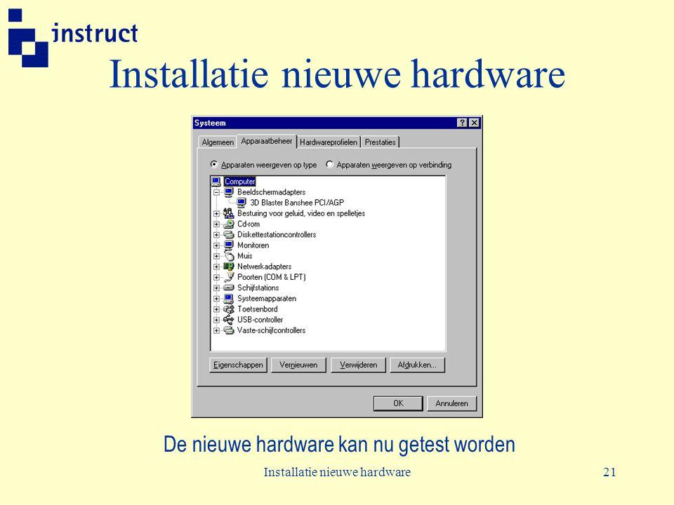 Installatie nieuwe hardware21 Installatie nieuwe hardware De nieuwe hardware kan nu getest worden