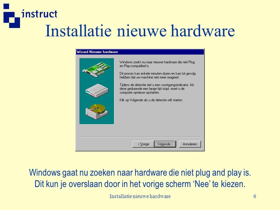 Installatie nieuwe hardware6 Windows gaat nu zoeken naar hardware die niet plug and play is. Dit kun je overslaan door in het vorige scherm 'Nee' te k