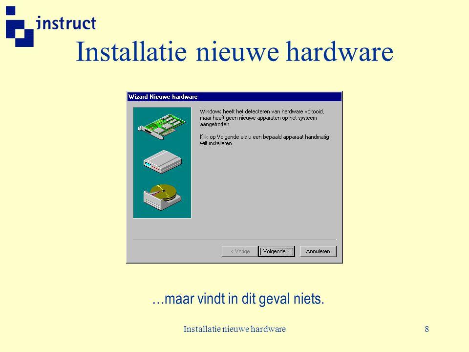 Installatie nieuwe hardware8 …maar vindt in dit geval niets.