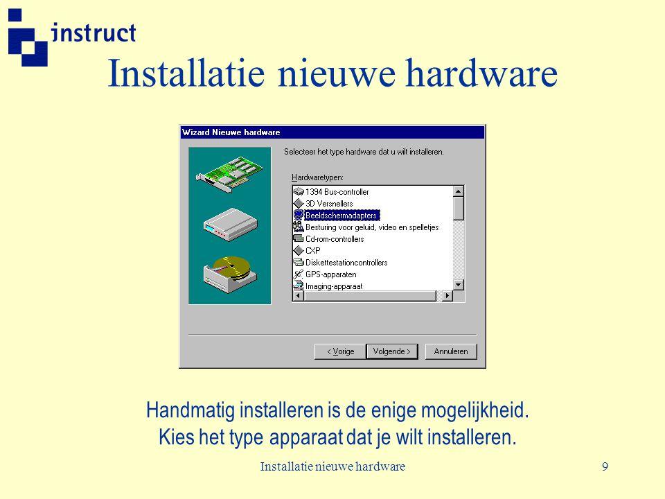Installatie nieuwe hardware9 Handmatig installeren is de enige mogelijkheid. Kies het type apparaat dat je wilt installeren.