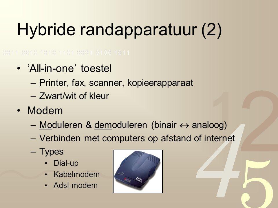 Hybride randapparatuur (2) 'All-in-one' toestel –Printer, fax, scanner, kopieerapparaat –Zwart/wit of kleur Modem –Moduleren & demoduleren (binair  analoog) –Verbinden met computers op afstand of internet –Types Dial-up Kabelmodem Adsl-modem