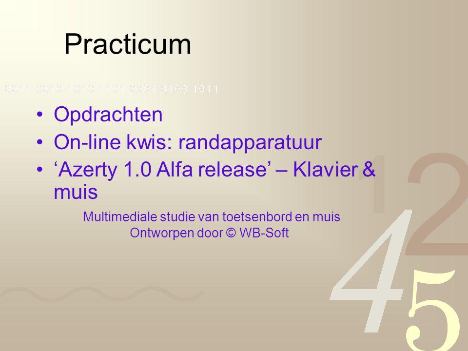 Practicum Opdrachten On-line kwis: randapparatuur 'Azerty 1.0 Alfa release' – Klavier & muis Multimediale studie van toetsenbord en muis Ontworpen door © WB-Soft