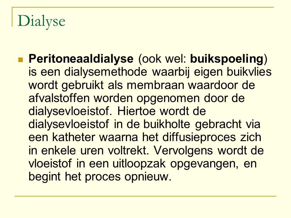 Dialyse Peritoneaaldialyse (ook wel: buikspoeling) is een dialysemethode waarbij eigen buikvlies wordt gebruikt als membraan waardoor de afvalstoffen