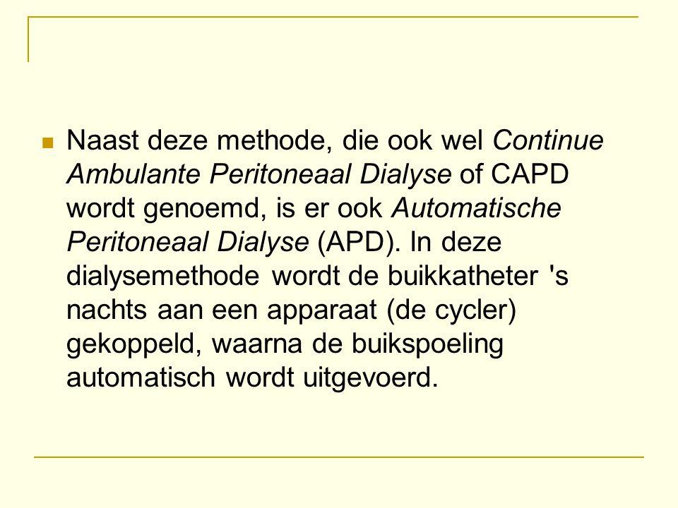 Naast deze methode, die ook wel Continue Ambulante Peritoneaal Dialyse of CAPD wordt genoemd, is er ook Automatische Peritoneaal Dialyse (APD). In dez