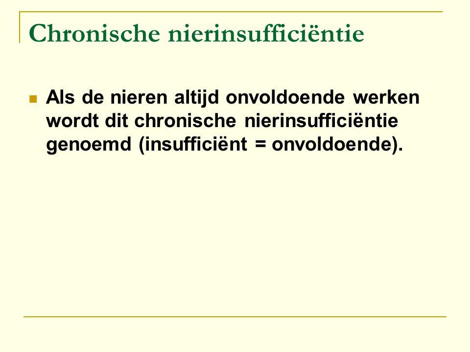 Chronische nierinsufficiëntie Als de nieren altijd onvoldoende werken wordt dit chronische nierinsufficiëntie genoemd (insufficiënt = onvoldoende).