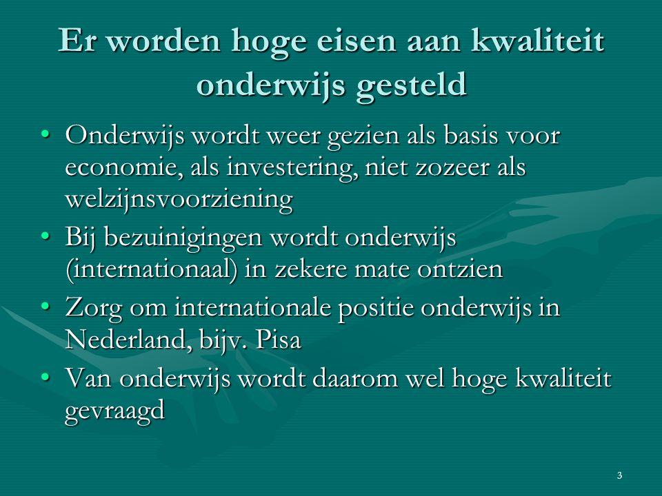 3 Er worden hoge eisen aan kwaliteit onderwijs gesteld Onderwijs wordt weer gezien als basis voor economie, als investering, niet zozeer als welzijnsvoorzieningOnderwijs wordt weer gezien als basis voor economie, als investering, niet zozeer als welzijnsvoorziening Bij bezuinigingen wordt onderwijs (internationaal) in zekere mate ontzienBij bezuinigingen wordt onderwijs (internationaal) in zekere mate ontzien Zorg om internationale positie onderwijs in Nederland, bijv.