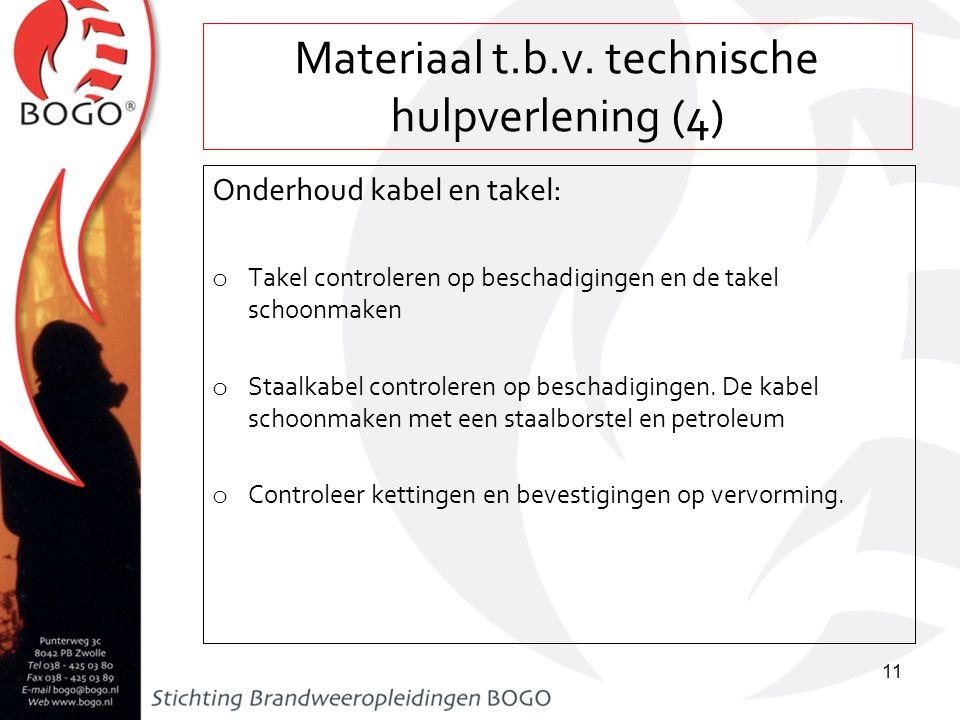 Materiaal t.b.v. technische hulpverlening (4) Onderhoud kabel en takel: o Takel controleren op beschadigingen en de takel schoonmaken o Staalkabel con