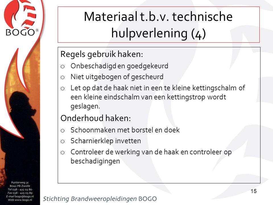 Materiaal t.b.v. technische hulpverlening (4) Regels gebruik haken: o Onbeschadigd en goedgekeurd o Niet uitgebogen of gescheurd o Let op dat de haak
