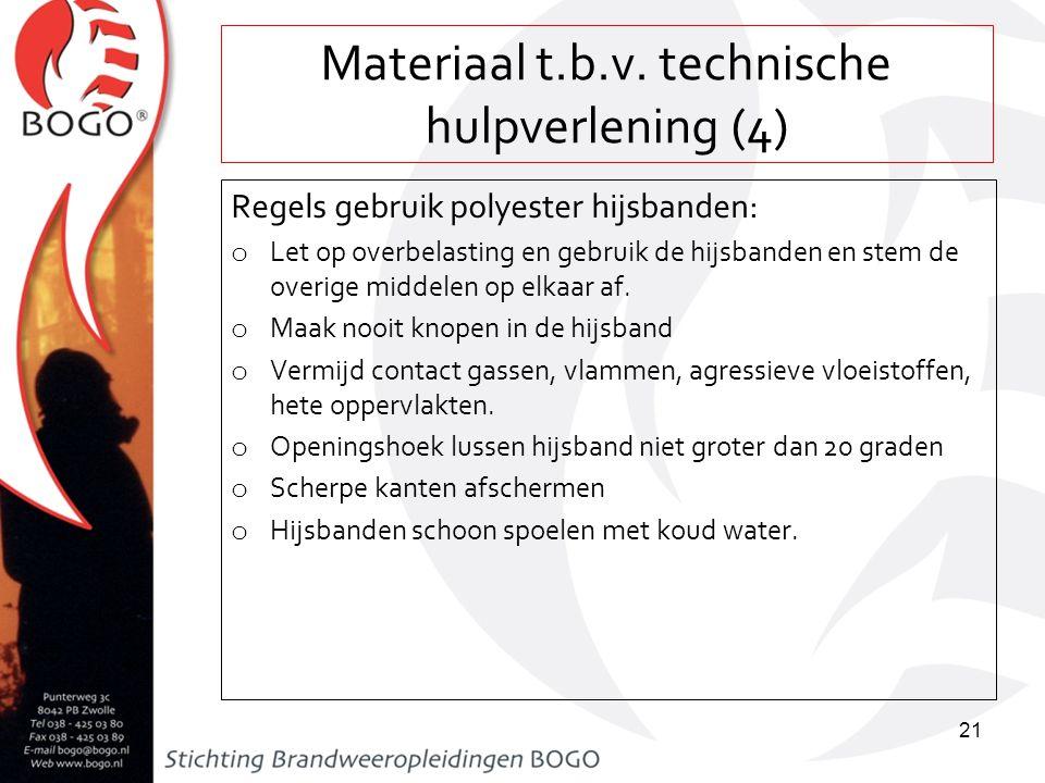 Materiaal t.b.v. technische hulpverlening (4) Regels gebruik polyester hijsbanden: o Let op overbelasting en gebruik de hijsbanden en stem de overige