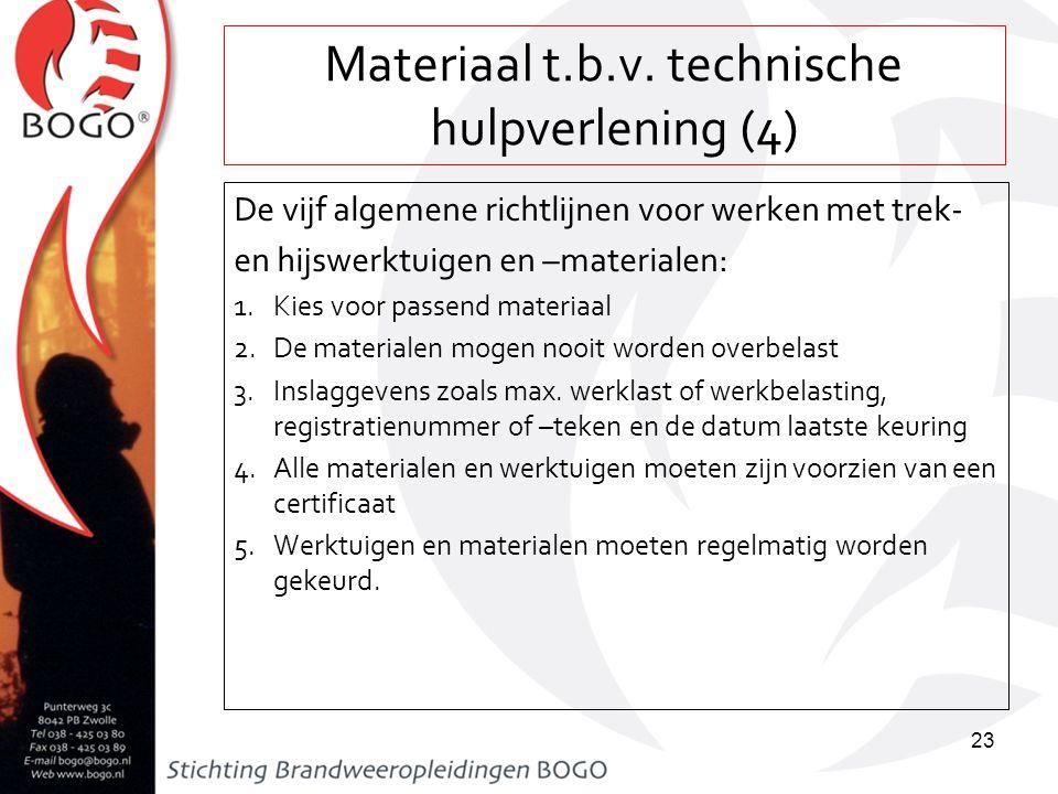 Materiaal t.b.v. technische hulpverlening (4) De vijf algemene richtlijnen voor werken met trek- en hijswerktuigen en –materialen: 1.Kies voor passend