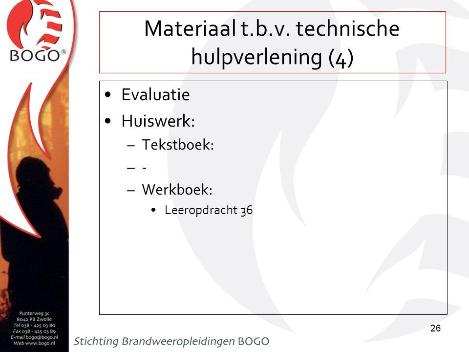 Materiaal t.b.v. technische hulpverlening (4) Evaluatie Huiswerk: –Tekstboek: –- –Werkboek: Leeropdracht 36 26