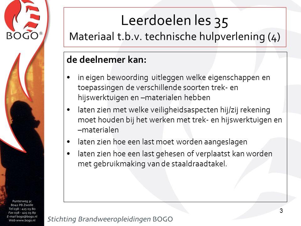 Leerdoelen les 35 Materiaal t.b.v. technische hulpverlening (4) de deelnemer kan: in eigen bewoording uitleggen welke eigenschappen en toepassingen de