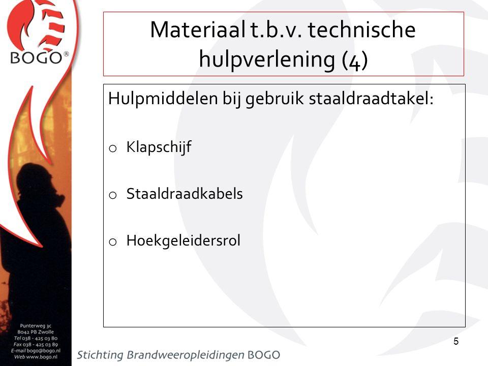 Materiaal t.b.v. technische hulpverlening (4) Hulpmiddelen bij gebruik staaldraadtakel: o Klapschijf o Staaldraadkabels o Hoekgeleidersrol 5