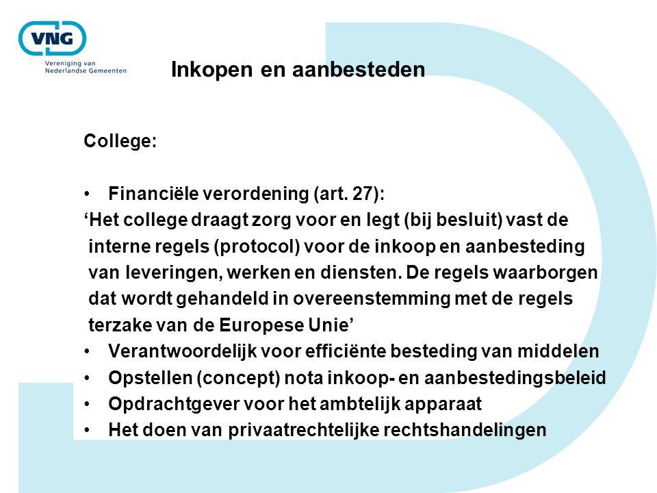 Inkopen en aanbesteden College: Financiële verordening (art. 27): 'Het college draagt zorg voor en legt (bij besluit) vast de interne regels (protocol